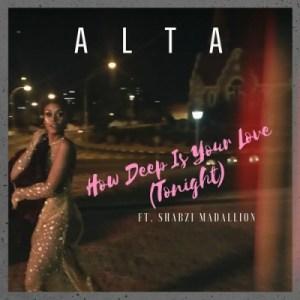 Alta - How Deep Is Your Love (Tonight) ft. ShabZi Madallion